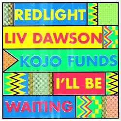 REDLIGHT, LIV DAWSON & KOJO FUNDS - I'll Be Waiting